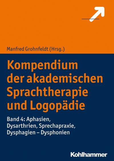 Kompendium der akademischen Sprachtherapie und Logopädie: Band 4: Aphasien, Dysarthrien, Sprechapraxie, Dysphagien - Dysphonien