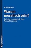 Warum moralisch sein?: Beiträge zur gegenwärtigen Moralphilosophie