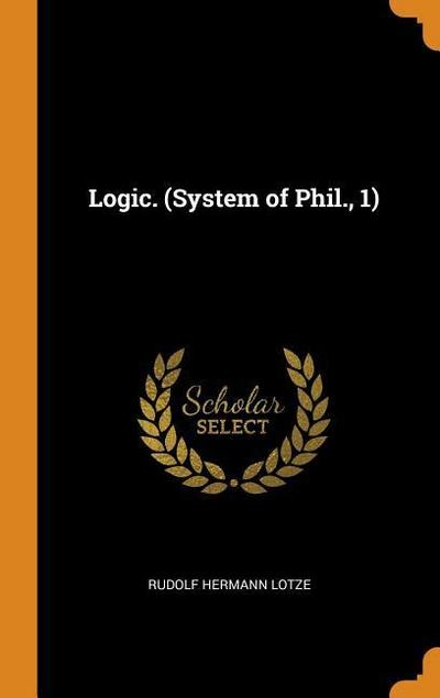 Logic. (System of Phil., 1)