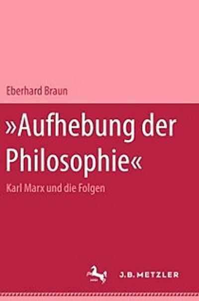 Aufhebung der Philosophie - Marx und die Folgen