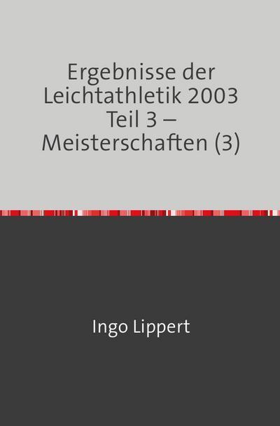 Ergebnisse der Leichtathletik 2003 Teil 3 - Meisterschaften (3)