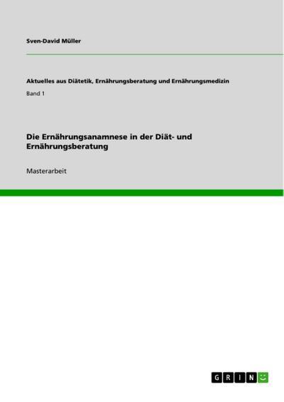 Die Ernährungsanamnese in der Diät- und Ernährungsberatung - Sven-David Müller