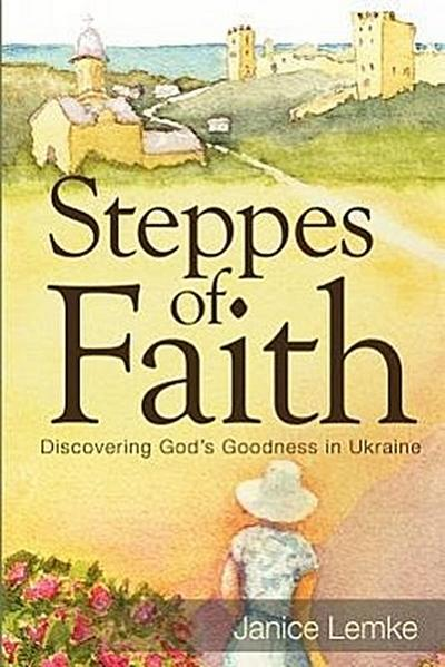 Steppes of Faith: Discovering God's Goodness in Ukraine