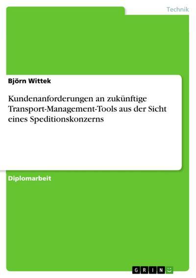 Kundenanforderungen an zukünftige Transport-Management-Tools aus der Sicht eines Speditionskonzerns