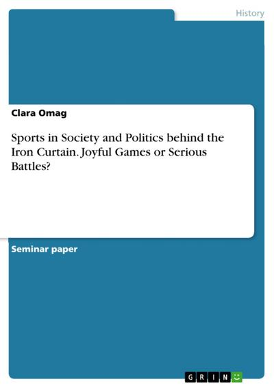 Sports in Society and Politics behind the Iron Curtain. Joyful Games or Serious Battles?