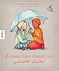 Zuhause kann überall sein ; deutsch-arabische ...