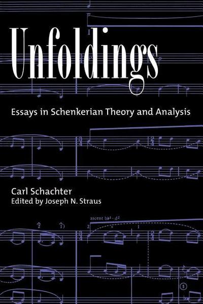 Unfoldings: Essays in Schenkerian Theory and Analysis