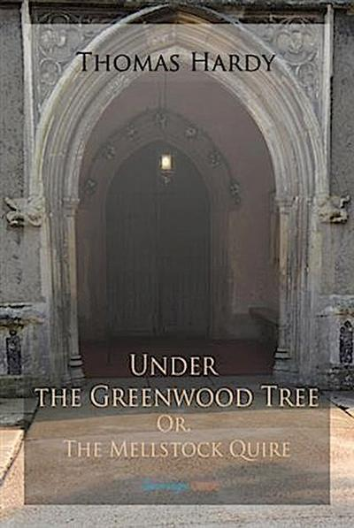 Under the Greenwood Tree; Or, The Mellstock Quire