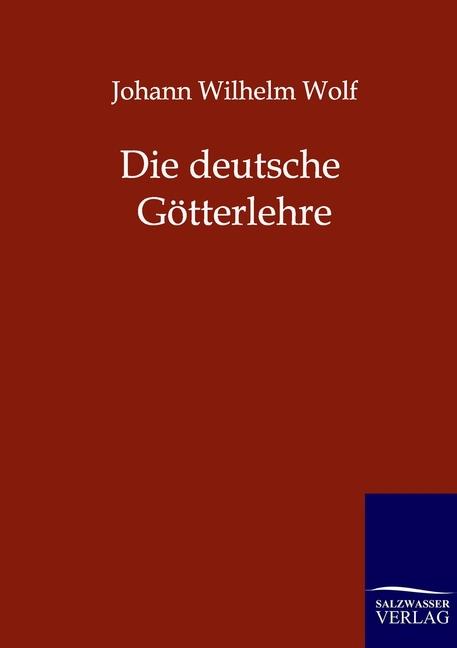 Johann Wilhelm Wolf Die deutsche Götterlehre