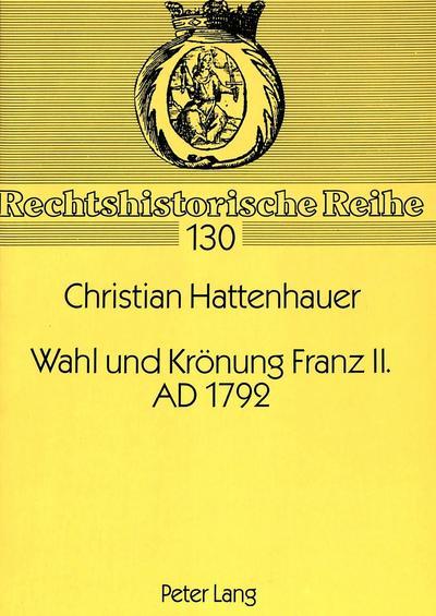 Wahl und Krönung Franz II. AD 1792