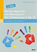 Mathe begreifen mit Montessori: Der Zahlenraum 0 bis 10