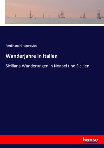 Wanderjahre in Italien: Siciliana Wanderungen in Neapel und Sicilien