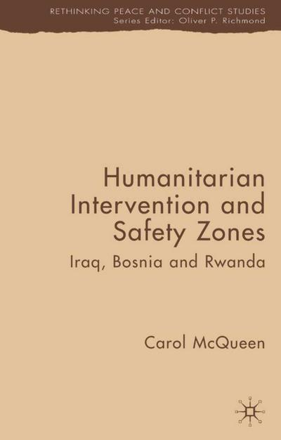 Humanitarian Intervention and Safety Zones: Iraq, Bosnia and Rwanda