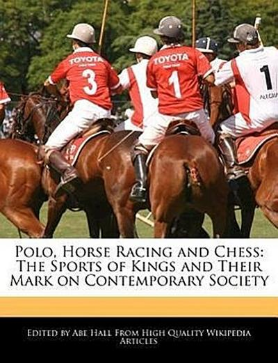 Polo, Horse Racing and Chess: The Sports of Kings and Their Mark on Contemporary Society