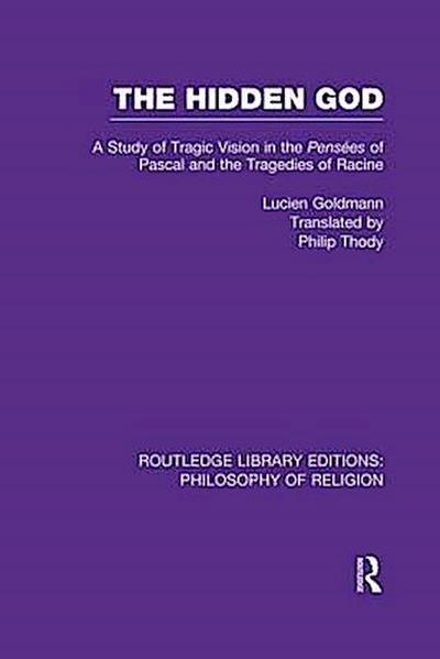 The Hidden God: A Study of Tragic Vision in the Pensées of Pascal and the Tragedies of Racine