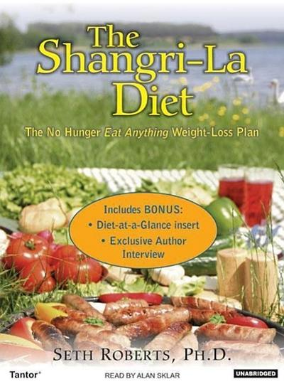 The Shangri-La Diet: The No Hunger Eat Anything Weight-Loss Plan