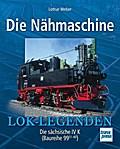 Die Nähmaschine; Die sächsische IV K (Baureih ...