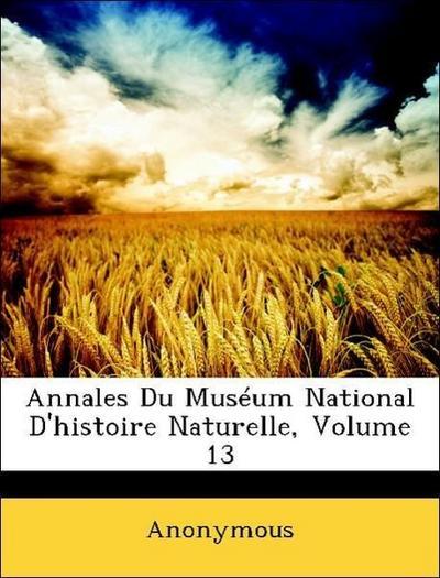 Annales Du Muséum National D'histoire Naturelle, Volume 13