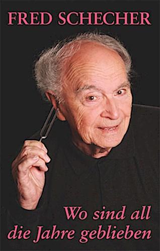 Fred Schecher ~ Wo sind all die Jahre geblieben ... 9783939462101