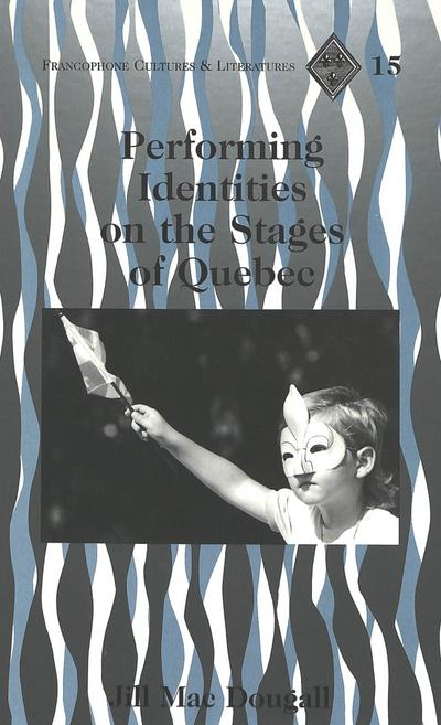 Performing Identities on the Stages of Quebec