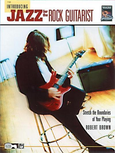 Introducing Jazz for the Rock Guitarist: Stretch the Boundaries of Your Playing