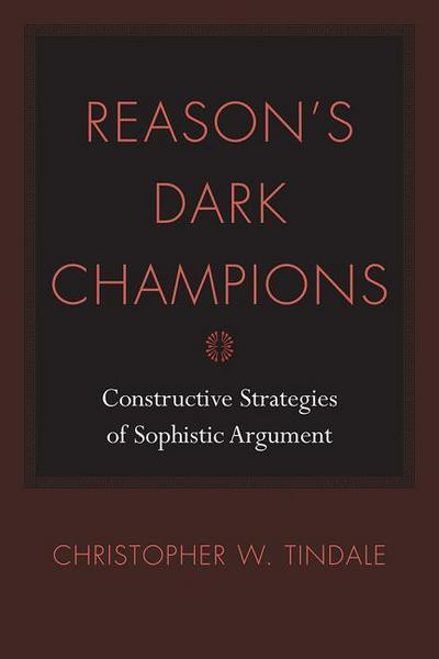 Reason's Dark Champions: Constructive Strategies of Sophistic Argument