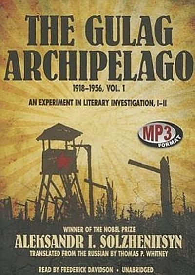 The Gulag Archipelago, 1918-1956, Vol. 1: An Experiment in Literary Investigation, I-II
