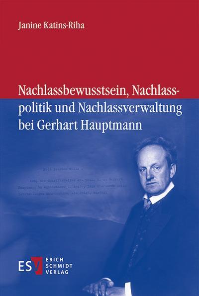 Nachlassbewusstsein, Nachlasspolitik und Nachlassverwaltung bei Gerhart Hauptmann