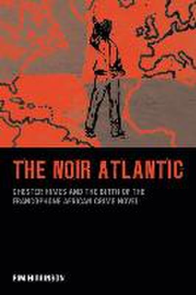 The Noir Atlantic: Chester Himes and the Birth of the Francophone African Crime Novel
