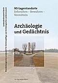 Archäologie und Gedächtnis - NS-Lagerstandorte: Erforschen - Bewahren - Vermitteln (Denkmalpflege in Berlin und Brandenburg)