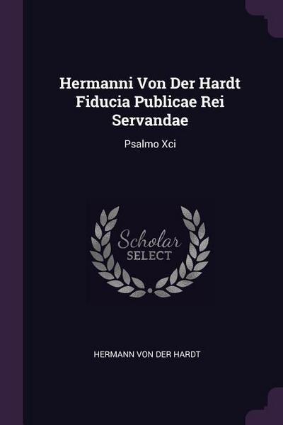 Hermanni Von Der Hardt Fiducia Publicae Rei Servandae: Psalmo XCI