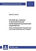 Die Rolle der Judikative in der Ausformung der Verbandsgewalt supranationaler Organisationen