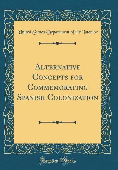 Alternative Concepts for Commemorating Spanish Colonization (Classic Reprint)
