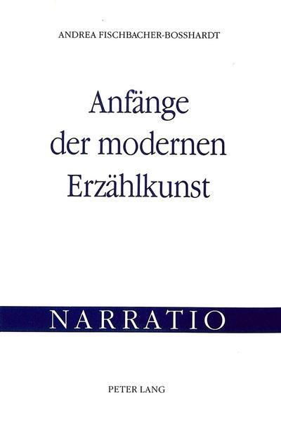 Anfaenge Der Modernen Erzaehlkunst: Untersuchungen Zu Friedrich Spielhagens Theoretischem Und Literarischem Werk