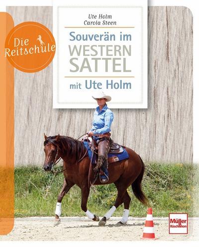 Souverän im Westernsattel - mit Ute Holm; Die Reitschule; Deutsch; 17 Zeich., 72 farb. Fotos