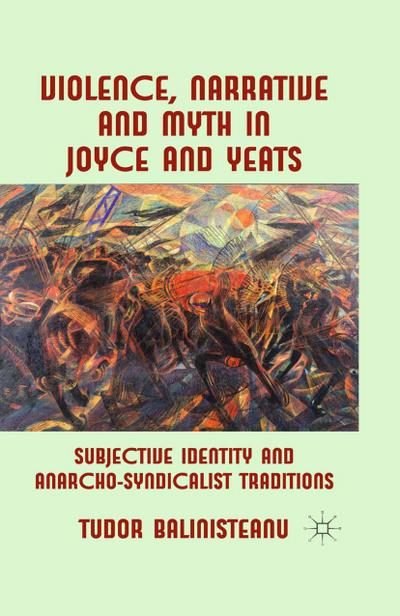 Violence, Narrative and Myth in Joyce and Yeats