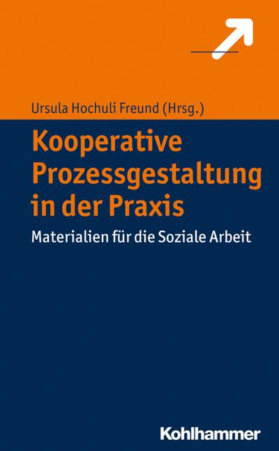 Kooperative Prozessgestaltung in der Praxis: Materialien für die Soziale Arbeit