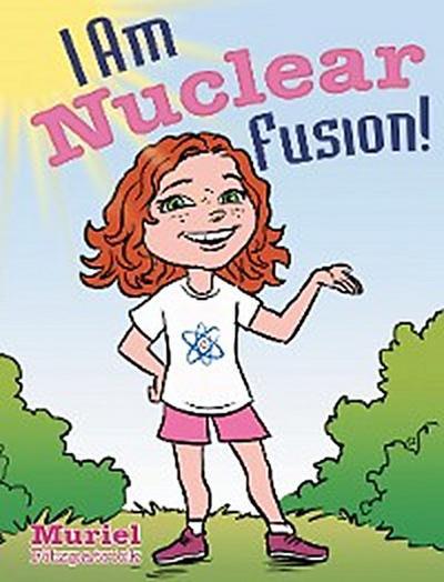 I Am Nuclear Fusion!
