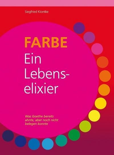Farbe - Ein Lebenselixier: Was Goethe bereits ahnte, aber noch nicht belegen konnte