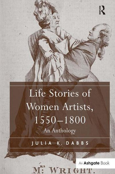 Life Stories of Women Artists, 1550 1800: An Anthology