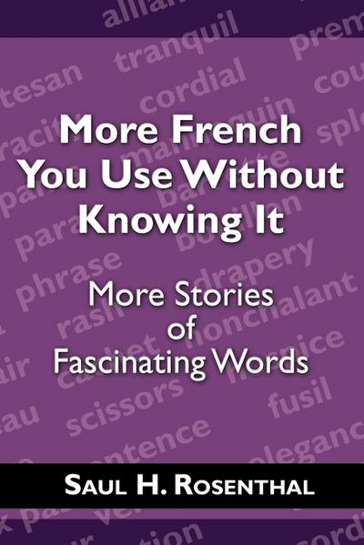 More French You Use Without Knowing It: More Stories of Fascinating Words