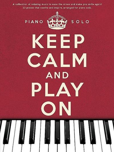 Keep Calm and Play on. Spielbuch für Piano mit Stücken von Michael Nyman, Yann Tiersen, Yiruma und Ludovico Einaudi (Piano Solo)