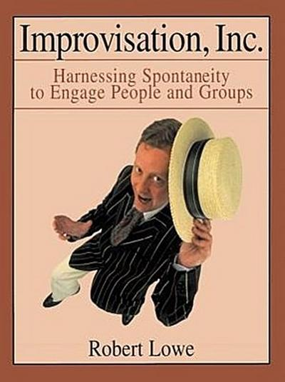 Improvisation, Inc.: Harnessing Spontaneity to Engage People and Groups