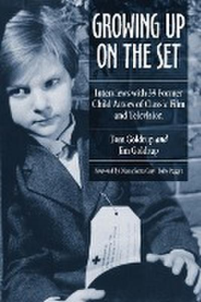 Growing Up on the Set: Interviews with 39 Former Child Actors of Classic Film and Television