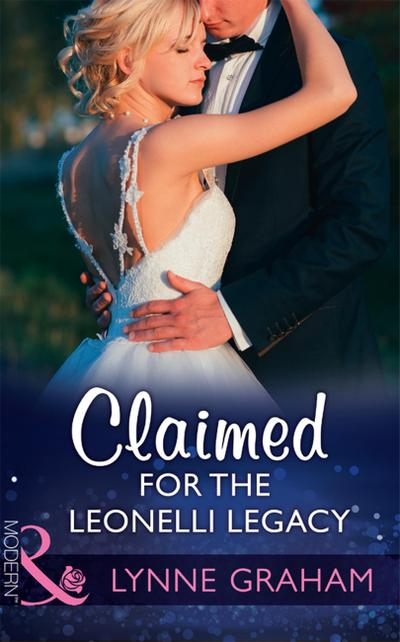 Claimed For The Leonelli Legacy (Mills & Boon Modern) (Wedlocked!, Book 88)