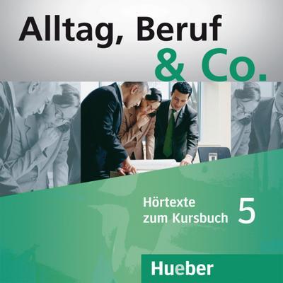 Alltag, Beruf & Co. 5. 2 Audio-CDs zum Kursbuch
