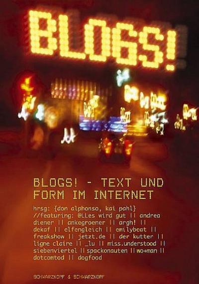 Blogs!: Fünfzehn Blogger über Text und Form im Internet - und warum sie das Netz übernehmen werden