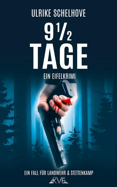 9 1/2 Tage - Ein Eifelkrimi: Der 7. Fall für Landwehr & Stettenkamp (Ein Fall für Landwehr & Stettenkamp)