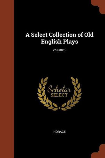 A Select Collection of Old English Plays; Volume 9