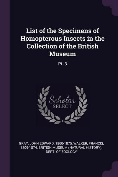 List of the Specimens of Homopterous Insects in the Collection of the British Museum: Pt. 3